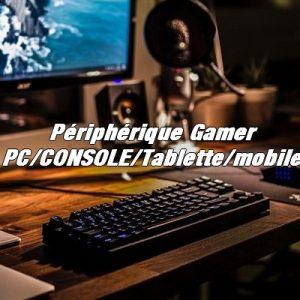 Périphériques GAMER Pc/console/mobile